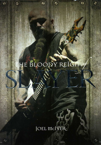The bloody reign of SLAYER - Joel McIver. Omnibus Press, 2010.